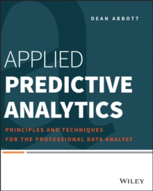 Applied Predictive Analytics : Principles and Techniques for the Professional Data Analyst, Paperback