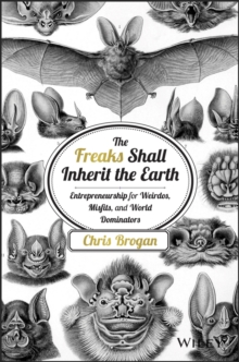 The Freaks Shall Inherit the Earth : Entrepreneurship for Weirdos, Misfits, and World Dominators, Hardback Book