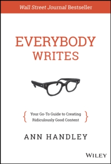 The Everybody Writes : Your Go-to Guide to Creating Ridiculously Good Content, Hardback