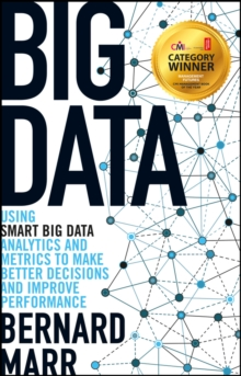 Big Data : Using Smart Big Data, Analytics and Metrics to Make Better Decisions and Improve Performance, Paperback