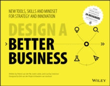 Design a Better Business : New Tools, Skills, and Mindset for Strategy and Innovation, Paperback