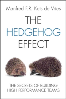The Hedgehog Effect : The Secrets of Building High Performance Teams, Hardback