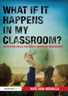 Image of What if it happens in my classroom? : Developing skills for expert behaviour management