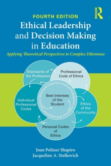 Ethical Leadership and Decision Making in Education : Applying Theoretical Perspectives to Complex Dilemmas, Paperback Book