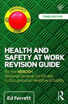 Health and Safety at Work Revision Guide : For the NEBOSH National General Certificate in Occupational Health and Safety, Paperback
