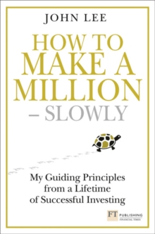 How to Make a Million Slowly : My Guiding Principles from a Lifetime of Successful Investing, Hardback