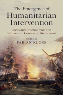 Image of The Emergence of Humanitarian Intervention : Ideas and Practice from the Nineteenth Century to the Present