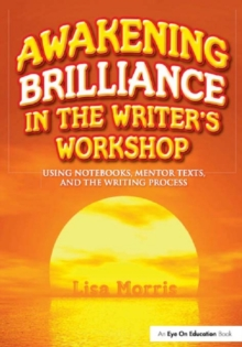 Image of Awakening Brilliance in the Writer's Workshop : Using Notebooks, Mentor Texts, and the Writing Process