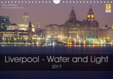 Liverpool - Water and Light 2017 : Photographic Calendar of Liverpool, Calendar
