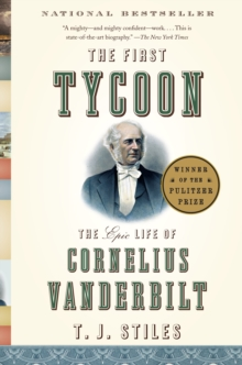 First Tycoon : The Epic Life of Cornelius Vanderbilt, Paperback Book