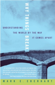 Why Things Break : Understanding the World by the Way it Comes Apart, Paperback Book