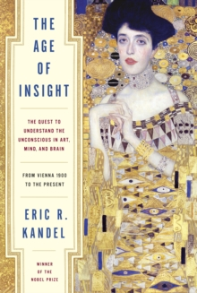 The Age of Insight : The Quest to Understand the Unconscious in Art, Mind, and Brain, from Vienna 1900 to the Present, Hardback