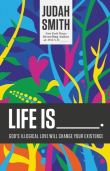 Life is _____. : God's Illogical Love Will Change Your Existence, Paperback