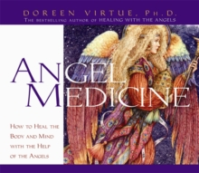 Angel Medicine : How to Heal the Body and Mind with the Help of Your Angels, CD-Audio Book
