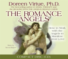 The Romance Angels : How to Work with the Angels to Manifest Great Love, CD-Audio