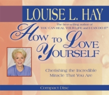 How to Love Yourself : Cherishing the Incredible Miracle That You are, CD-Audio