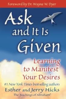 Ask and it is Given : Learning to Manifest the Law of Attraction, Paperback Book