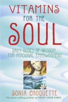 Vitamins for the Soul : Daily Doses of Wisdom for Personal Empowerment, Paperback Book