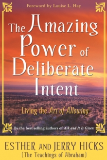 The Amazing Power of Deliberate Intent : Living the Art of Allowing, Paperback Book