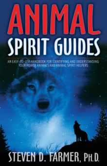 Animal Spirit Guides : An Easy-to-use Handbook for Identifying and Understanding Your Power Animals and Animal Spirit Helpers, Paperback