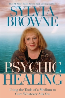 Psychic Healing : Using the Tools of a Medium to Cure Whatever Ails You, Paperback