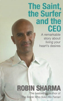 The Saint, the Surfer and the CEO : A Remarkable Story About Living Your Heart's Desires, Paperback