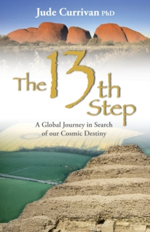 The 13th Step : A Global Journey in Search of Our Cosmic Destiny, Paperback