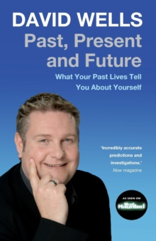 Past, Present and Future : What Your Past Lives Tell You About Your Self, Paperback