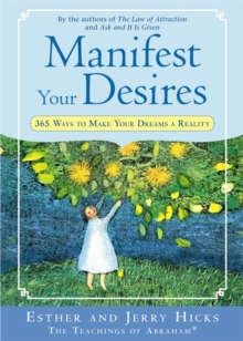 Manifest Your Desires : 365 Ways to Make Your Dreams a Reality, Paperback