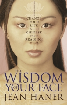 The Wisdom of Your Face : Change Your Life with Chinese Face Reading!, Paperback
