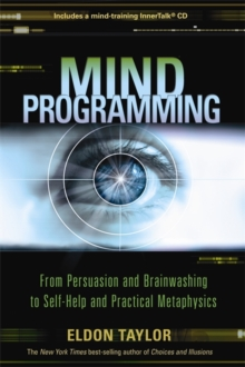 Mind Programming : From Persuasion and Brainwashing to Self-Help and Practical Metaphysics, Paperback