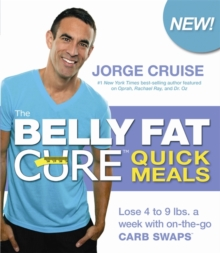 The Belly Fat Cure Quick Meals : Lose 4 to 9 Lbs. a Week with on-the-Go Carb Swaps, Paperback