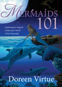 Mermaids 101 : Exploring the Magical Underwater World of the Merpeople, Hardback