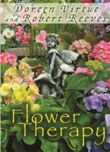 Flower Therapy : Welcome the Angels of Nature into Your Life, Paperback