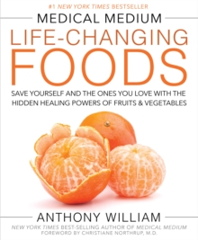 Medical Medium Life-Changing Foods : Save Yourself and the Ones You Love with the Hidden Healing Powers of Fruits & Vegetables, Hardback