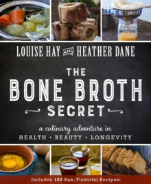 The Bone Broth Secret : A Culinary Adventure in Health, Beauty, and Longevity, Paperback