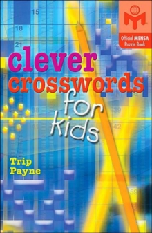 Clever Crosswords for Kids : An Official Mensa Puzzle Book, Paperback