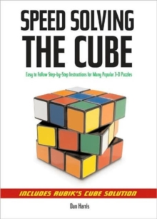 Speed Solving the Cube : Easy to Follow, Step-by-step Instructions for Many Popular 3-D Puzzles, Paperback