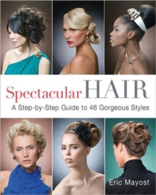 Spectacular Hair : A Step-by-step Guide to 46 Gorgeous Styles, Paperback