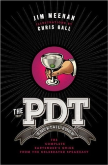The PDT Cocktail Book : The Complete Bartender's Guide from the Celebrated Speakeasy, Hardback