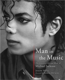 Man in the Music : The Creative Life and Work of Michael Jackson, Hardback