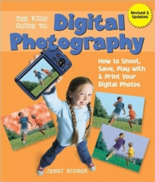 The Kids' Guide to Digital Photography : How to Shoot, Save, Play with & Print Your Digital Photos, Paperback