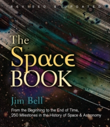 The Space Book : From the Beginning to the End of Time, 250 Milestones in the History of Space & Astronomy, Hardback