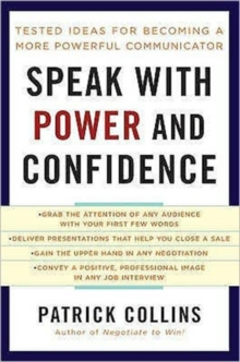 Speak with Power and Confidence : Tested Ideas for Becoming a More Powerful Communicator, Paperback