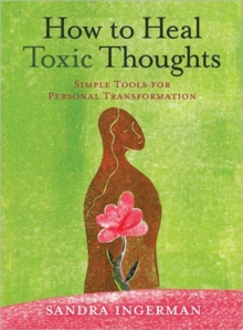 How to Heal Toxic Thoughts : Simple Tools for Personal Transformation, Paperback