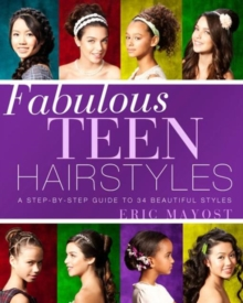 Fabulous Teen Hairstyles : A Step-by-step Guide to 34 Beautiful Styles, Paperback