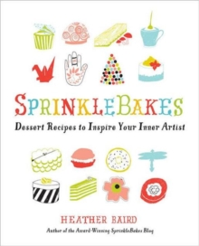 SprinkleBakes : Dessert Recipes to Inspire Your Inner Artist, Paperback