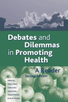 Debates and Dilemmas in Promoting Health : A Reader, Paperback