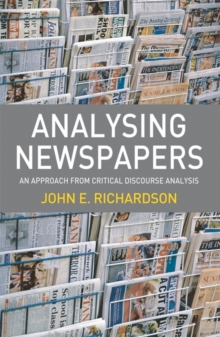 Analysing Newspapers : An Approach from Critical Discourse Analysis, Paperback