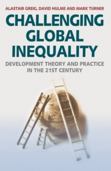 Challenging Global Inequality : Development Theory and Practice in the 21st Century, Paperback